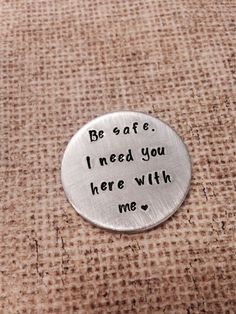 Be Safe. I need you here with me.™-police officer- military- law enforcement- graduation gift- keepsake-hand stamped custom challenge coin by ChristinesImpression on Etsy https://www.etsy.com/listing/203652703/be-safe-i-need-you-here-with-me-police