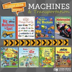 Does your child love trucks, or motorcycles, or tractors?  Usborne has all different types of books about machines and how they work.   http://e5496.myubam.com