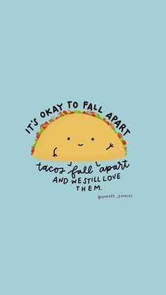 It's okay to fall apart. Tacos fall apart and we still love them. Self Love Quotes, Quotes To Live By, Best Quotes, Relationship Quotes, Life Quotes, Qoutes, Falling Apart Quotes, Mental Health Posters, Psicologia