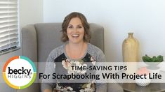 Time-Saving Tips for Scrapbooking with Project Life by Becky Higgins