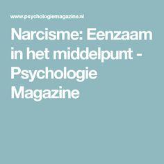 Narcisme: Eenzaam in het middelpunt - Psychologie Magazine