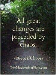 Exactly! Todos los grandes cambios vienen precedidos de caos