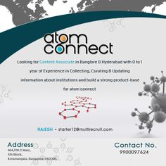 Atom Connect is looking for the one who think:  • Their words can bring innovation and freshness… • Putting pen to paper is a piece of cake for them…. • Their words can make readers dive into the sea of thoughts….   Then drop a line to Rajesh - 9900097624 or starter12@multirecruit.com   Refer http://www.multirecruit.com/openings-details.php?id=216