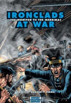 Ironclads at War: The Monitor vs the Merrimac (Graphic History) by Dan Abnett, http://www.amazon.com/dp/1846030536/ref=cm_sw_r_pi_dp_bl6zqb19ZZVAY