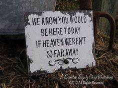 We Know You Would Be Here Today If HEAVEN Weren't So Far Away SIGN, 6 x 5, Self Standing, VINTAGE Wedding Sign on Etsy, $29.00. My daddy <3