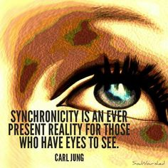 "Life Quotes--""Synchronicity is an every present reality for those who have eyes…"
