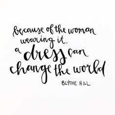 //because of the woman wearing it, a dress can change the world//