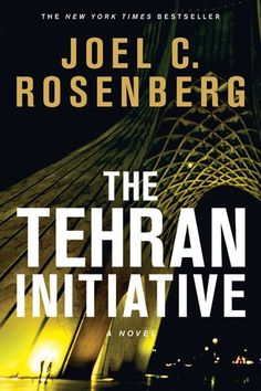 The Tehran Initiative, 2011 The New York Times Best Sellers Fiction winner, Joel C. Rosenberg #NYTime #GoodReads #Books