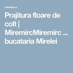 Prajitura floare de colt | MiremircMiremirc ... bucataria Mirelei