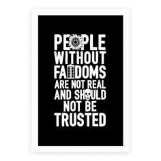 People Without Fandoms Are Not Real And Should Not Be Trusted Posters Poster Prints, Posters, Art Prints, Funny Cards For Friends, Sam And Dean Winchester, Frame It, Make Me Smile, Fangirl, The Outsiders