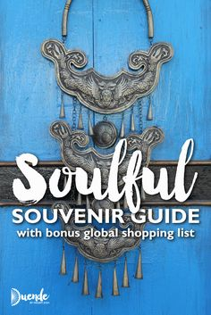 Get a free copy of the Soulful Souvenir Guide with bonus global souvenir shopping list | Duende By Madam ZoZo | #shopping #souvenirs #travel