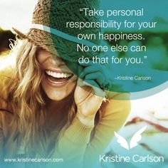 Take personal responsibility for your own #happiness. No one else can do that for you. #Inspirational #Quote