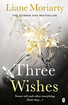 Three Wishes: From the bestselling author of Big Little Lies, now an award winning TV series by [Moriarty, Liane] Big Little Lies, So Little Time, Good Books, Books To Read, My Books, The Husband's Secret, Liane Moriarty, Reading Rainbow, Mystery Novels