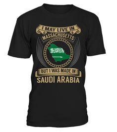 I May Live in Massachusetts But I Was Made in Saudi Arabia Country T-Shirt V3 #SaudiArabiaShirts