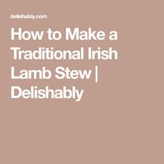 How to Make a Traditional Irish Lamb Stew | Delishably