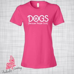 DOGS Because People Suck T-Shirt Funny T-Shirt Gift for