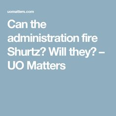 Can the administration fire Shurtz? Will they? – UO Matters