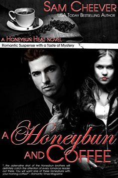 A Honeybun and Coffee: Romantic Suspense with a Taste of Mystery (Honeybun Heat Book 1) by Sam Cheever, http://www.amazon.com/dp/B00EZRUSOW/ref=cm_sw_r_pi_dp_Jchfvb15KMB4K