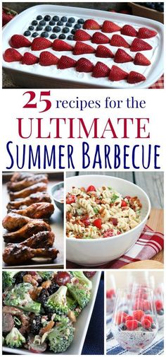 25 Recipes for The Ultimate Summer Barbecue - grilling recipes, salads, and desserts for all of your Memorial Day, Fourth of July, Labor Day and other summer parties!