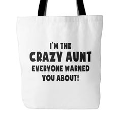 I'm The Crazy Aunt Everyone Warned You About White Tote Bag | Sarcastic Me