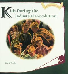 Kids During the Industrial Revolution (Kids Throughout History)