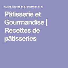 Pâtisserie et Gourmandise | Recettes de pâtisseries
