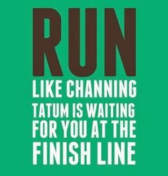 """""""Run Like Channing Tatum Is Waiting For You At The Finish Line"""" (Quote, Fitness Motivation, Running, Inspiration, Just Do It) Fitness Motivation, Running Motivation, Fitness Quotes, Weight Loss Motivation, Fitness Tips, Exercise Motivation, Marathon Motivation, Funny Motivation, Fitness Humor"""