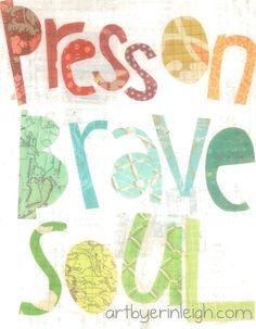 Inspirational Art,  Press On Brave Soul