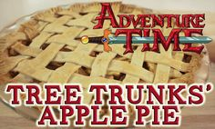 TREE TRUNKS' APPLE PIE, ADVENTURE TIME, Feast of Fiction   I will continue to plug this youtube channel. They're pretty funny and do a lot of recipes from books, games, movies and tv shows. Something for everyone!