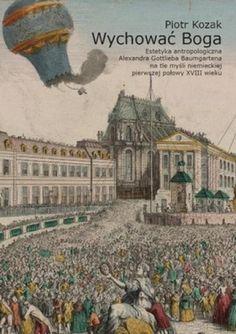 Okładka książki Wychować Boga. Estetyka antropologiczna Alexandra Gottlieba Baumgartena na tle myśli niemieckiej pierwszej połowy XVIII wieku