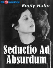 Seductio Ad Absurdum is written by Emily Hahn, an American journalist and Author of more than 52 books and 180 articles and stories.