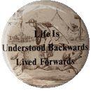 Life Is Understood Backwards Lived Forwards
