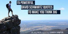 Are you thinking BIG yet? >>>http://www.drlisamthompson.com/david-schwartz-quotes/