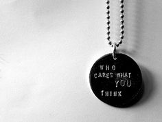 'Who cares what you think' necklace