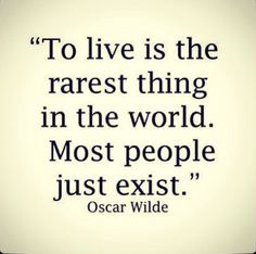 """Daily Famous Quotes About Life to Succeed : """"To live is the rarest thing in the world. most people exist"""" - Oscar Wilde Motivational Words, Words Quotes, Me Quotes, Inspirational Quotes, Funny Quotes, Motivational Monday, Exist Quotes, Quotes Images, Happy Quotes"""