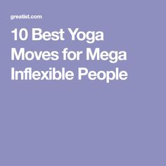 10 Best Yoga Moves for Mega Inflexible People