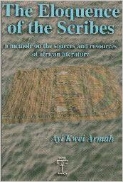 The Eloquence of the Scribes: A Memoir on the Sources and Resources of African Literature: Ayi Kwei Armah: Amazon.com: Books
