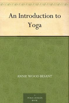 An Introduction to Yoga by Annie Wood Besant, http://www.amazon.com/dp/B004TS6KC6/ref=cm_sw_r_pi_dp_tGxesb0ZTDM3D