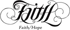 I dont have any tattoos but if I did this is what it would be....it says Faith and when you flip it upside down it reads Hope