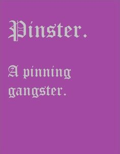 Guess I am a pinster #pinterest #gangster