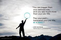 "Leadership quote: ""You are bigger than your defined role, and you are much more than your job title. Play your part—transcend your job title, be a hero."" Luke Bucklin, Sierra Bravo Corporation/The Nerdery 
