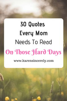 30 Quotes Every Mom Needs To Read On Those Hard Days - Karen Sincerely
