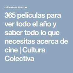 365 películas para ver todo el año y saber todo lo que necesitas acerca de cine | Cultura Colectiva