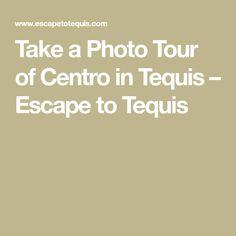 Take a Photo Tour of Centro in Tequis How To Take Photos, Take That, Tours