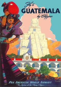 Pan Am Poster - Fly to Guatemala by Clipper #vintagetravelposters
