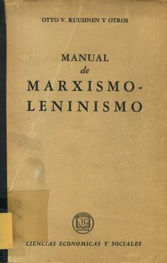 Manual de marxismo-leninismo / Otto V. Kuusinen y otros. Grijalbo, 1960. Matèria: Marxisme leninisme. http://cataleg.ub.edu/record=b1479773~S1*cat  #bibeco