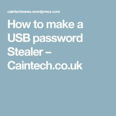 How to make a USB password Stealer – Caintech.co.uk