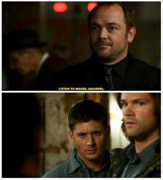 """Listen to Moose, Squirrel."" Yes, Dean does somewhat resemble a squirrel, especially when he's eating. I see what you did there, Crowley."