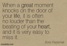"""When a great moment knocks on the door of your life..."" -Boris Pasternak"