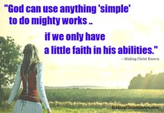 """""""God can use anything 'simple' to do mighty works.. if we only have a little faith in his abilities."""" ~ Making Christ Known http://www.makingchristknown.com/moses-signs-from-god.htm"""